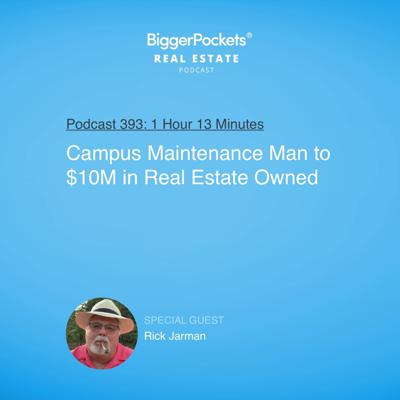 Cover art for 393: Campus Maintenance Man to $10M in Real Estate Owned with Rick Jarman