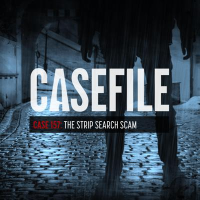 Cover art for Case 157: The Strip Search Scam